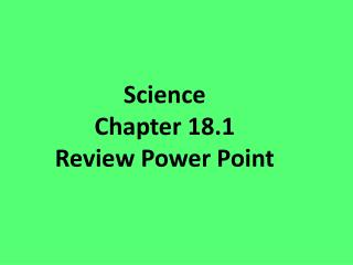 Science Chapter 18.1  Review  P ower  P oint