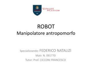 ROBOT Manipolatore antropomorfo