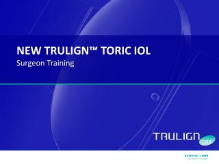 NEW TRULIGN™ TORIC IOL Surgeon Training
