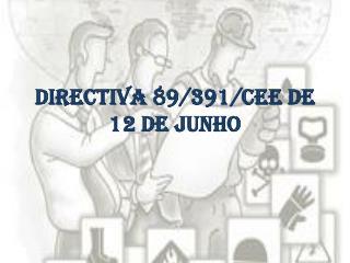 Directiva 89/ 391/CEE de 12 de Junho