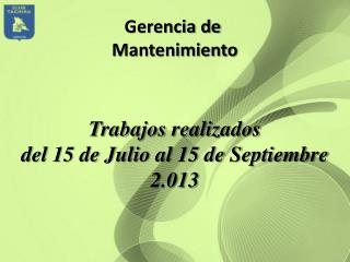 Trabajos realizados  del 15 de Julio al 15 de Septiembre 2.013