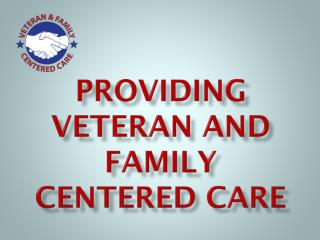 Providing  Veteran and Family  Centered Care