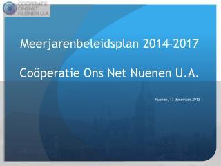 Meerjarenbeleidsplan  2014-2017  Coöperatie Ons Net Nuenen U.A.