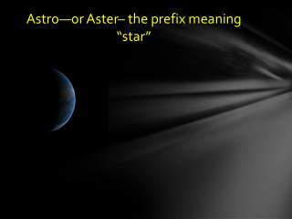 "Astro—or Aster– the prefix meaning ""star"""