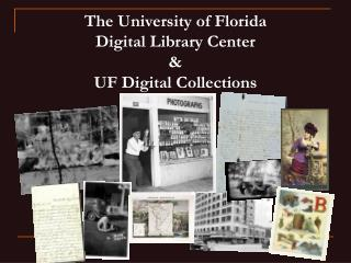 The University of Florida  Digital Library Center  &  UF Digital Collections
