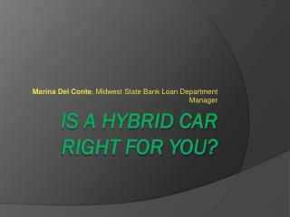 IS A HYBRID CAR RIGHT FOR YOU?