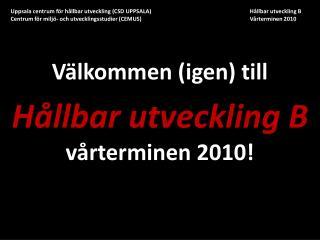 Välkommen (igen) till  Hållbar utveckling B vårterminen 2010!