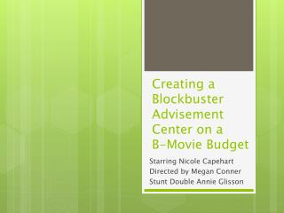 Creating a Blockbuster Advisement Center on a  B-Movie Budget