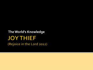 Joy  Thief (Rejoice in the Lord 2012)