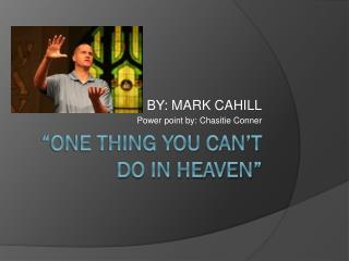 """One thing you can't do in heaven"""