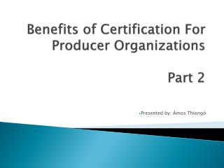 Benefits of Certification For    Producer Organizations Part 2
