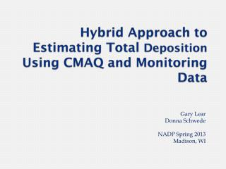 Hybrid Approach to Estimating Total  Deposition  Using CMAQ and Monitoring Data