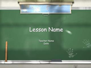 Lesson Name T eacher Name Date