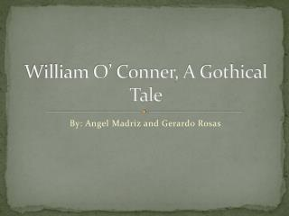 William O' Conner, A Gothical Tale