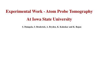 Experimental Work - Atom  Probe  Tomography At Iowa State University