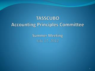 TASSCUBO Accounting Principles Committee Summer Meeting July 17, 2012