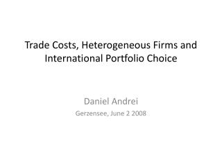 Trade  Costs ,  Heterogeneous Firms  and International Portfolio  Choice