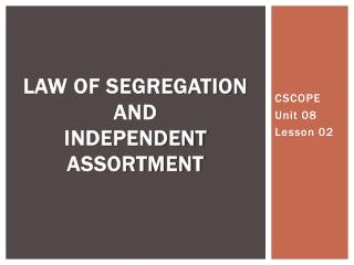 Law of Segregation and Independent  Assortment