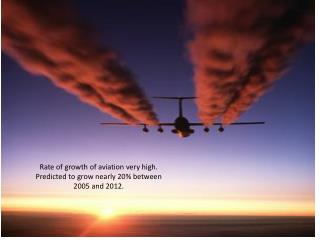 Rate of growth  of aviation very high. Predicted  to grow nearly 20% between 2005 and 2012.