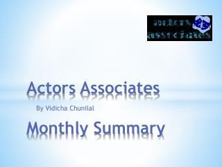 Actors Associates Monthly  Summary