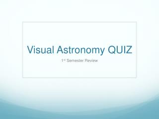 Visual Astronomy QUIZ
