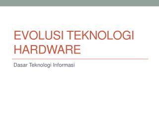 Evolusi teknologi  hardware