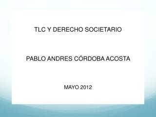 TLC Y DERECHO SOCIETARIO PABLO ANDRES C � RDOBA ACOSTA  MAYO 2012