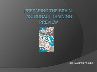 Preparing the Brain:  Astronaut Training Preview