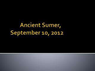 Ancient Sumer,  September 10, 2012