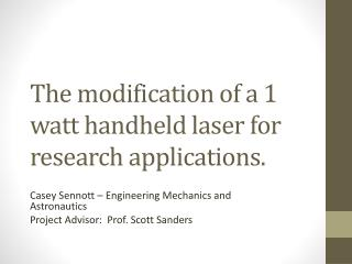 The modification of a 1 watt handheld laser for research applications.