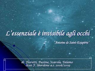 "L'essenziale è invisibile agli occhi "" Antoine de  Saint-Exupérie """