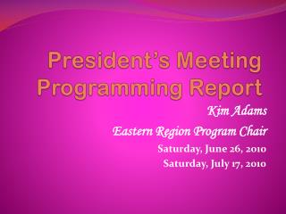 President�s Meeting Programming Report