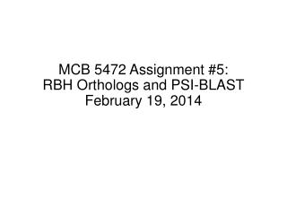 MCB 5472 Assignment  #5: RBH  Orthologs  and PSI-BLAST February 19,  2014