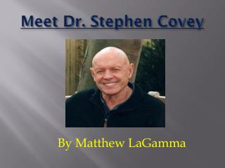 Meet Dr.  Stephen  Covey