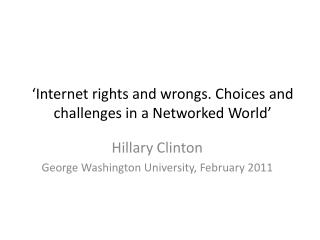 'Internet rights and wrongs. Choices and challenges in a Networked World'