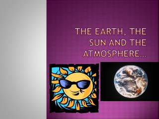 The Earth, the sun and the atmosphere…