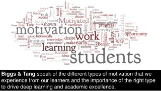 Intrinsically Motivated Students  develop  adeep desire to learn through genuine interest.
