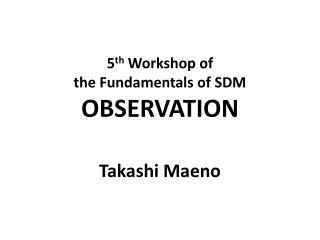 5 th  Workshop of  the  F undamentals of SDM OBSERVATION