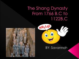 The Shang Dynasty      From 1766 B.C to 1122B.C