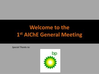 Welcome to the 1 st  AIChE General Meeting