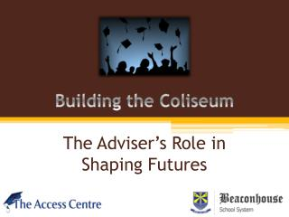 Building the Coliseum The Adviser's Role in Shaping Futures
