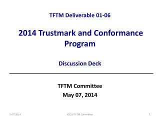 TFTM  Deliverable  01-06 2014 Trustmark and  Conformance  Program Discussion Deck