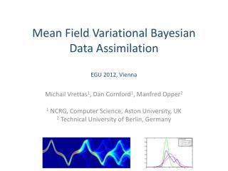 Mean Field Variational Bayesian Data Assimilation EGU 2012, Vienna