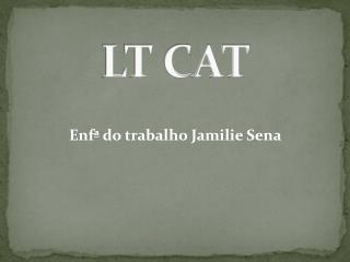LT CAT