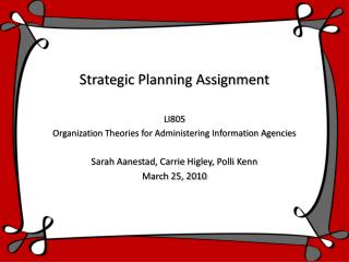 Strategic Planning Assignment LI805 Organization Theories for Administering Information Agencies