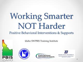 Working Smarter NOT Harder Positive Behavioral Interventions & Supports