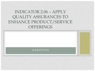 Indicator 2.06 � Apply quality assurances to enhance product/service offerings