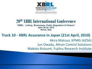 Track 10 -  XBRL Assurance in Japan (21st April, 2010) Akira Matsuo, KPMG (AZSA)