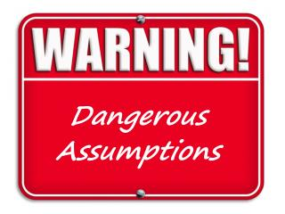 Dangerous  Assumptions