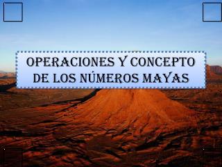 Operaciones y Concepto de los Números Mayas